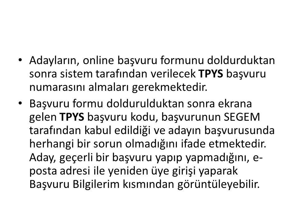 Adayların, online başvuru formunu doldurduktan sonra sistem tarafından verilecek TPYS başvuru numarasını almaları gerekmektedir.