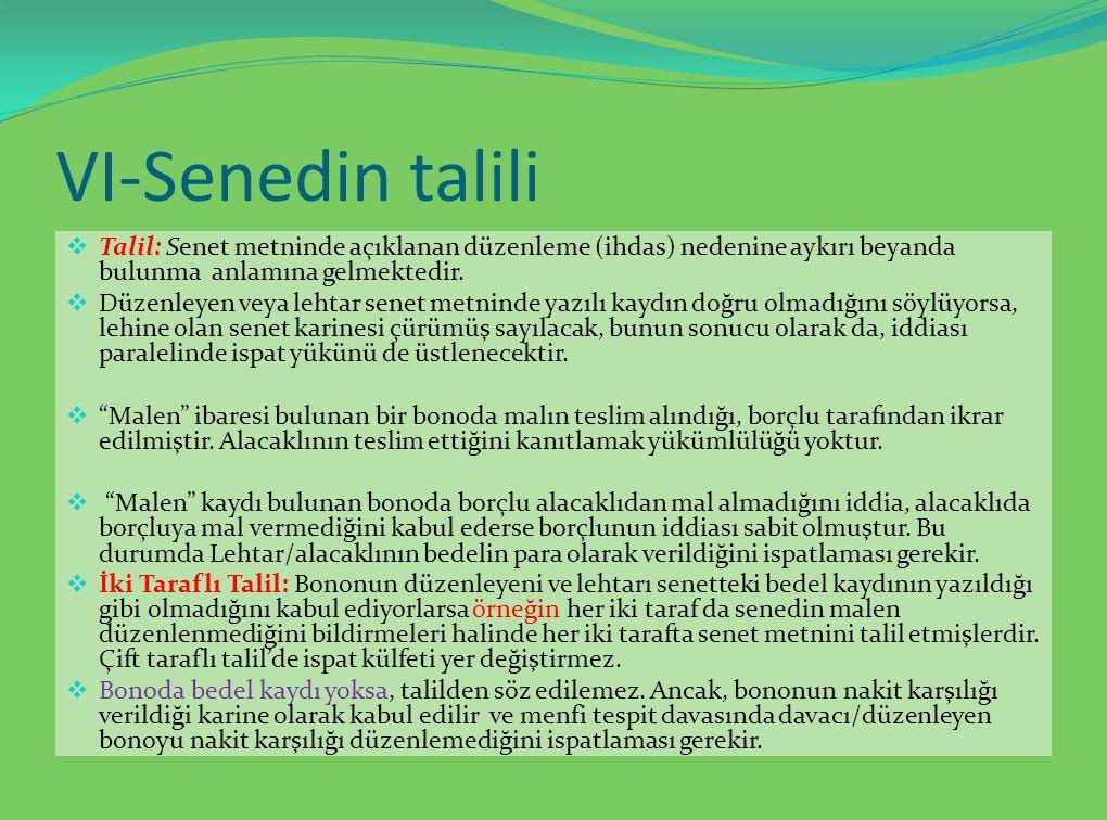 VI-Senedin talili Talil: Senet metninde açıklanan düzenleme (ihdas) nedenine aykırı beyanda bulunma anlamına gelmektedir.