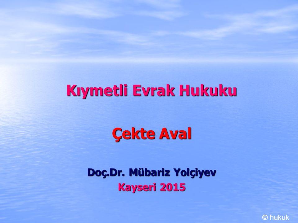 Kıymetli Evrak Hukuku Çekte Aval Doç.Dr. Mübariz Yolçiyev Kayseri 2015
