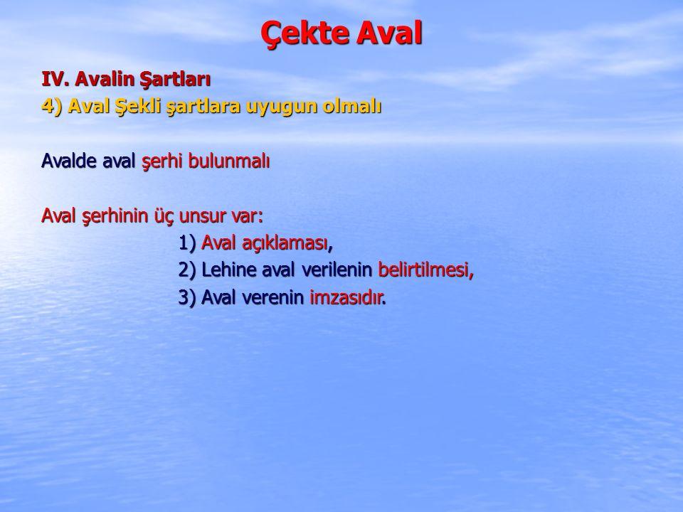 Çekte Aval IV. Avalin Şartları 4) Aval Şekli şartlara uyugun olmalı