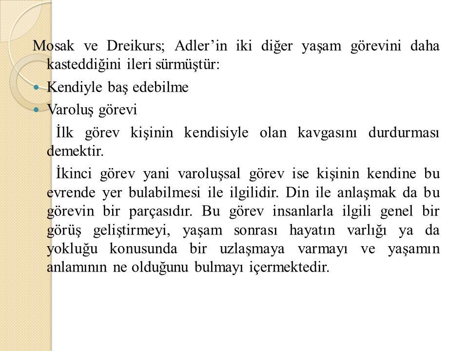 Mosak ve Dreikurs; Adler'in iki diğer yaşam görevini daha kasteddiğini ileri sürmüştür: