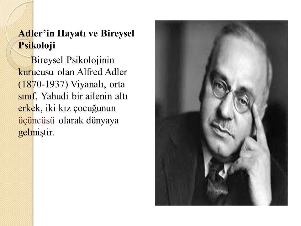 Adler'in Hayatı ve Bireysel Psikoloji Bireysel Psikolojinin kurucusu olan Alfred Adler (1870-1937) Viyanalı, orta sınıf, Yahudi bir ailenin altı erkek, iki kız çocuğunun üçüncüsü olarak dünyaya gelmiştir.