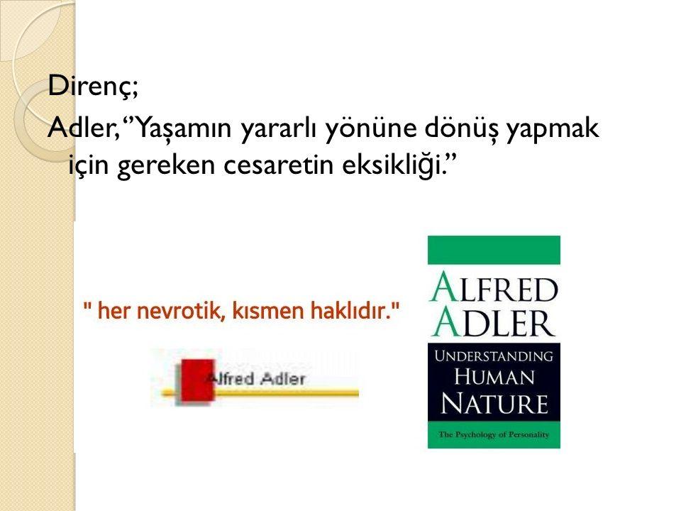 Direnç; Adler, ''Yaşamın yararlı yönüne dönüş yapmak için gereken cesaretin eksikliği.''