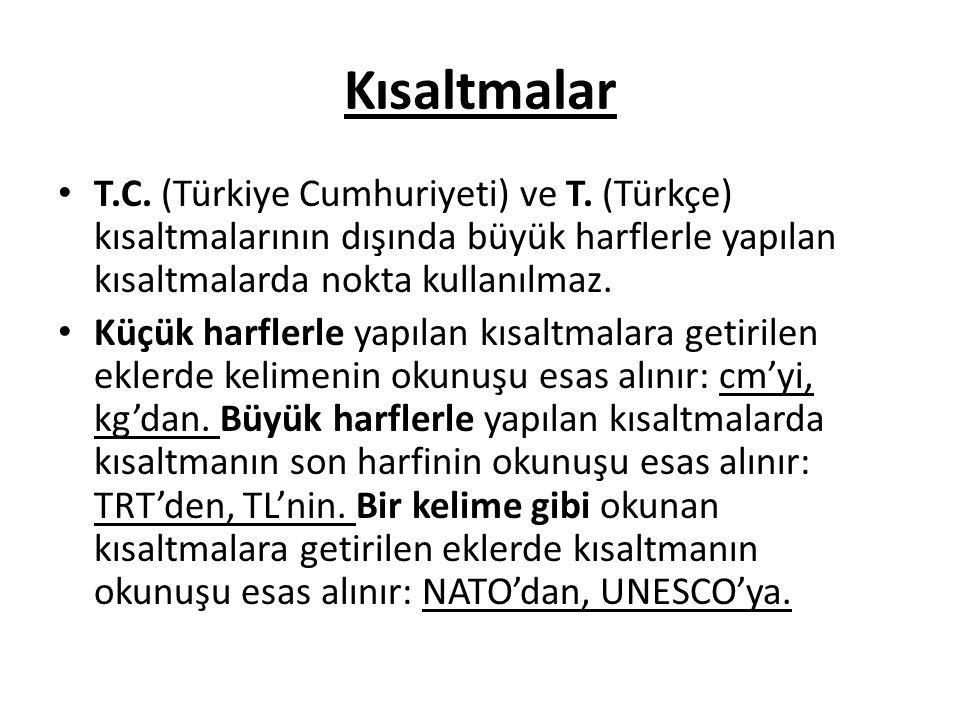 Kısaltmalar T.C. (Türkiye Cumhuriyeti) ve T. (Türkçe) kısaltmalarının dışında büyük harflerle yapılan kısaltmalarda nokta kullanılmaz.