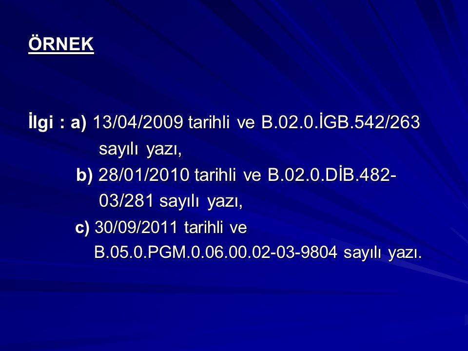 İlgi : a) 13/04/2009 tarihli ve B.02.0.İGB.542/263 sayılı yazı,