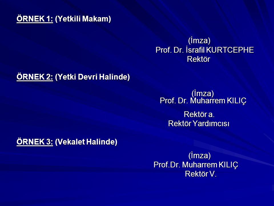 ÖRNEK 1: (Yetkili Makam) (İmza) Prof. Dr. İsrafil KURTCEPHE Rektör