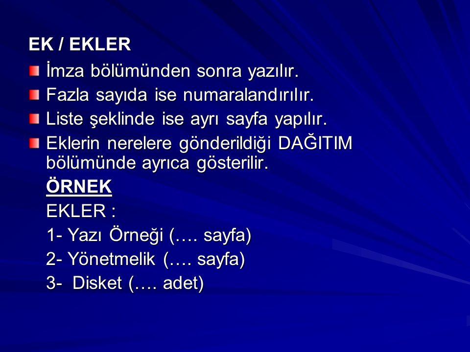 EK / EKLER İmza bölümünden sonra yazılır. Fazla sayıda ise numaralandırılır. Liste şeklinde ise ayrı sayfa yapılır.