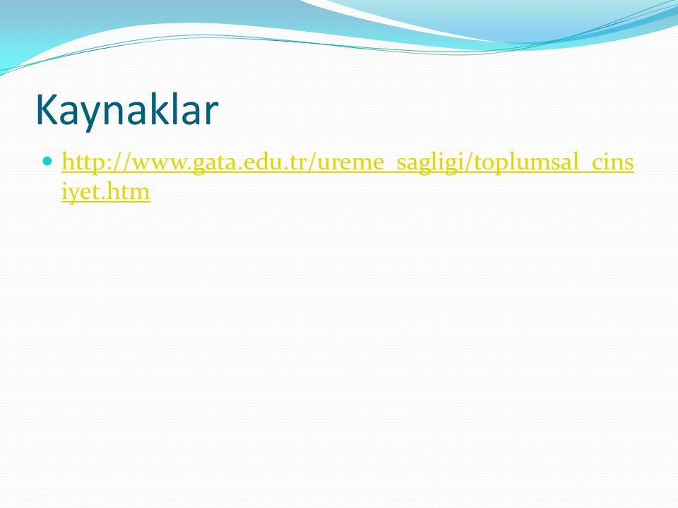 Kaynaklar http://www.gata.edu.tr/ureme_sagligi/toplumsal_cinsiyet.htm