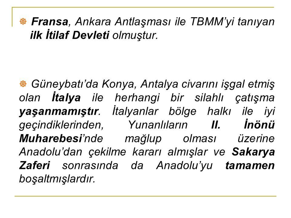 ☸ Fransa, Ankara Antlaşması ile TBMM'yi tanıyan ilk İtilaf Devleti olmuştur.