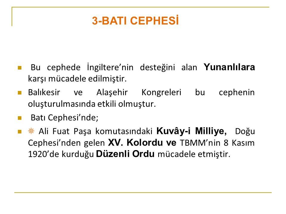 3-BATI CEPHESİ Bu cephede İngiltere'nin desteğini alan Yunanlılara karşı mücadele edilmiştir.