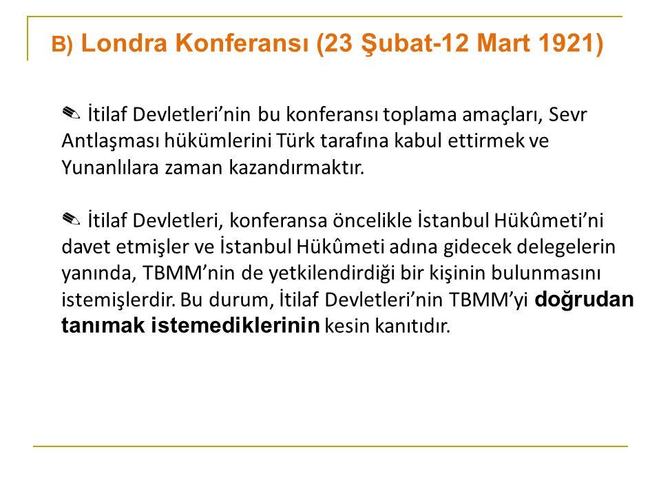 B) Londra Konferansı (23 Şubat-12 Mart 1921)