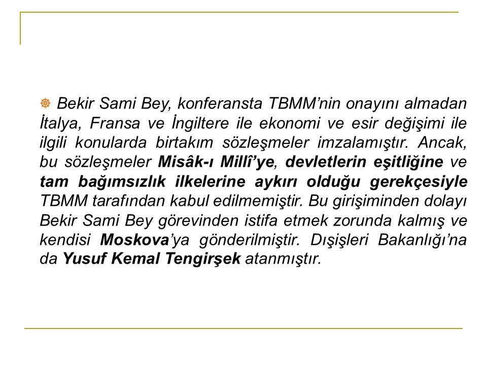 ☸ Bekir Sami Bey, konferansta TBMM'nin onayını almadan İtalya, Fransa ve İngiltere ile ekonomi ve esir değişimi ile ilgili konularda birtakım sözleşmeler imzalamıştır.
