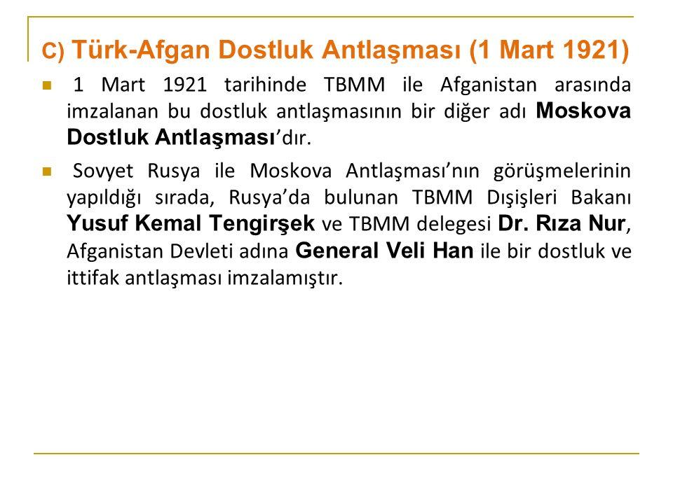 C) Türk-Afgan Dostluk Antlaşması (1 Mart 1921)