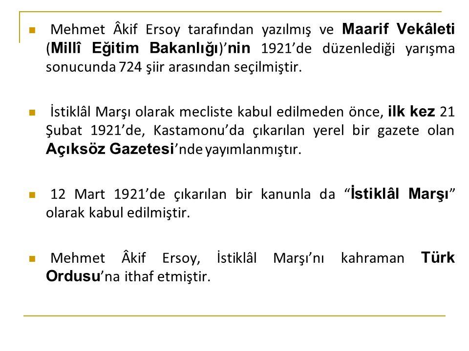 Mehmet Âkif Ersoy tarafından yazılmış ve Maarif Vekâleti (Millî Eğitim Bakanlığı)'nin 1921'de düzenlediği yarışma sonucunda 724 şiir arasından seçilmiştir.