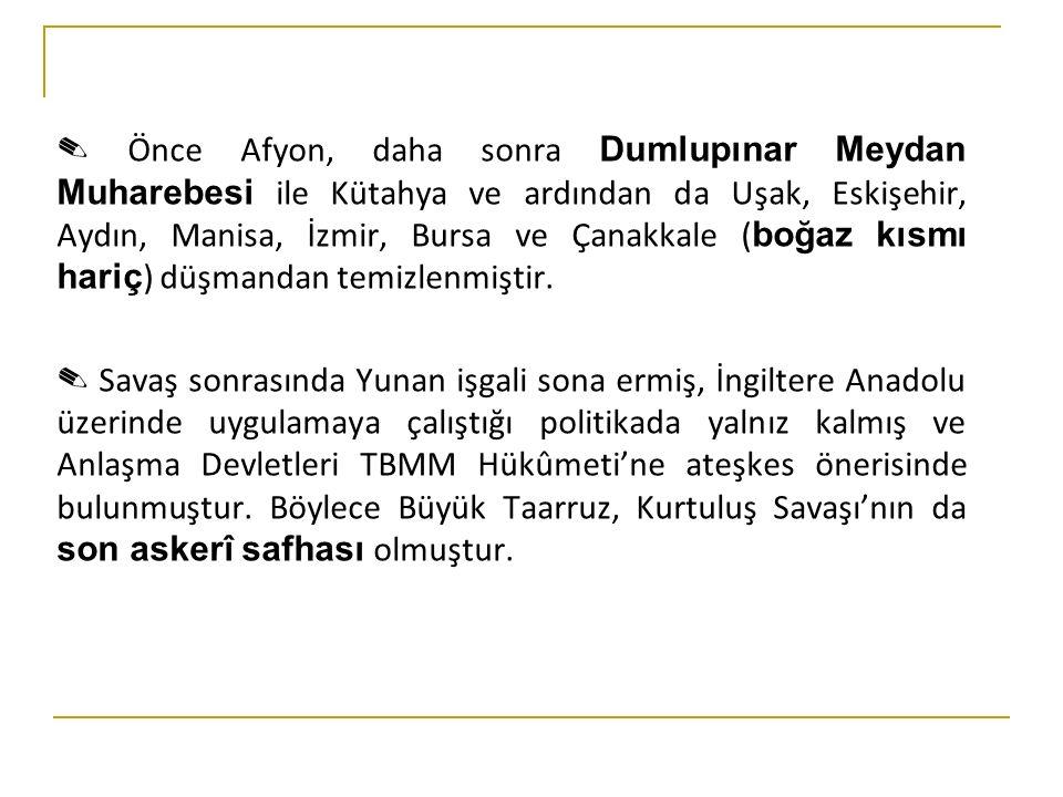 ✎ Önce Afyon, daha sonra Dumlupınar Meydan Muharebesi ile Kütahya ve ardından da Uşak, Eskişehir, Aydın, Manisa, İzmir, Bursa ve Çanakkale (boğaz kısmı hariç) düşmandan temizlenmiştir.