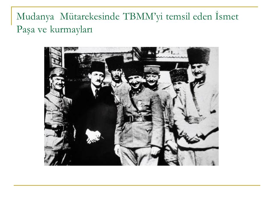Mudanya Mütarekesinde TBMM'yi temsil eden İsmet Paşa ve kurmayları