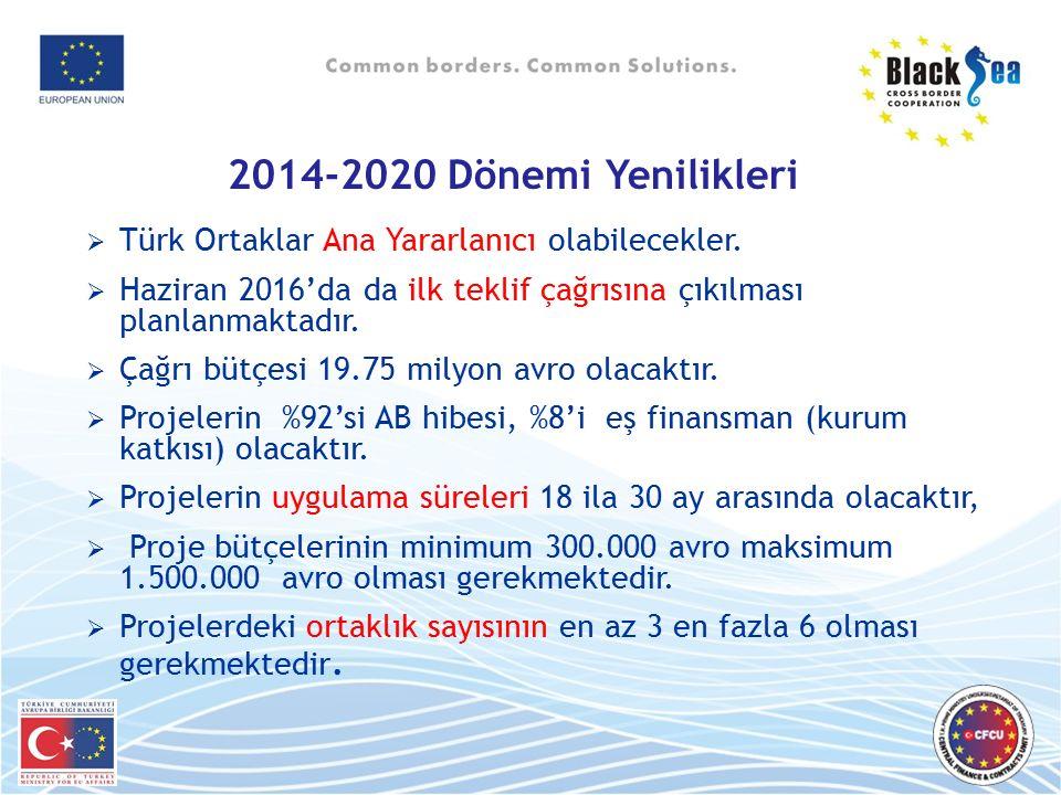 2014-2020 Dönemi Yenilikleri Türk Ortaklar Ana Yararlanıcı olabilecekler. Haziran 2016'da da ilk teklif çağrısına çıkılması planlanmaktadır.