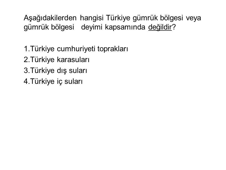 Aşağıdakilerden hangisi Türkiye gümrük bölgesi veya gümrük bölgesi deyimi kapsamında değildir