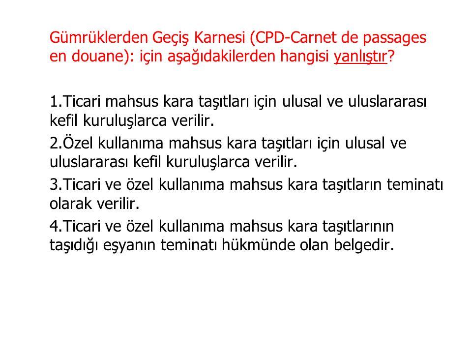 Gümrüklerden Geçiş Karnesi (CPD-Carnet de passages en douane): için aşağıdakilerden hangisi yanlıştır