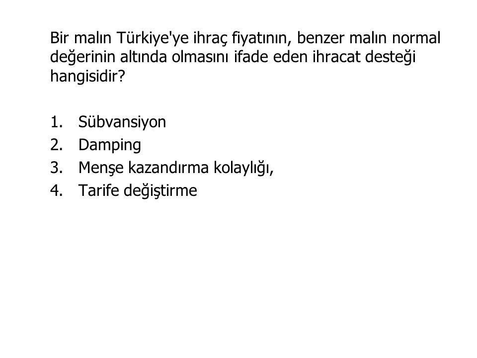 Bir malın Türkiye ye ihraç fiyatının, benzer malın normal değerinin altında olmasını ifade eden ihracat desteği hangisidir