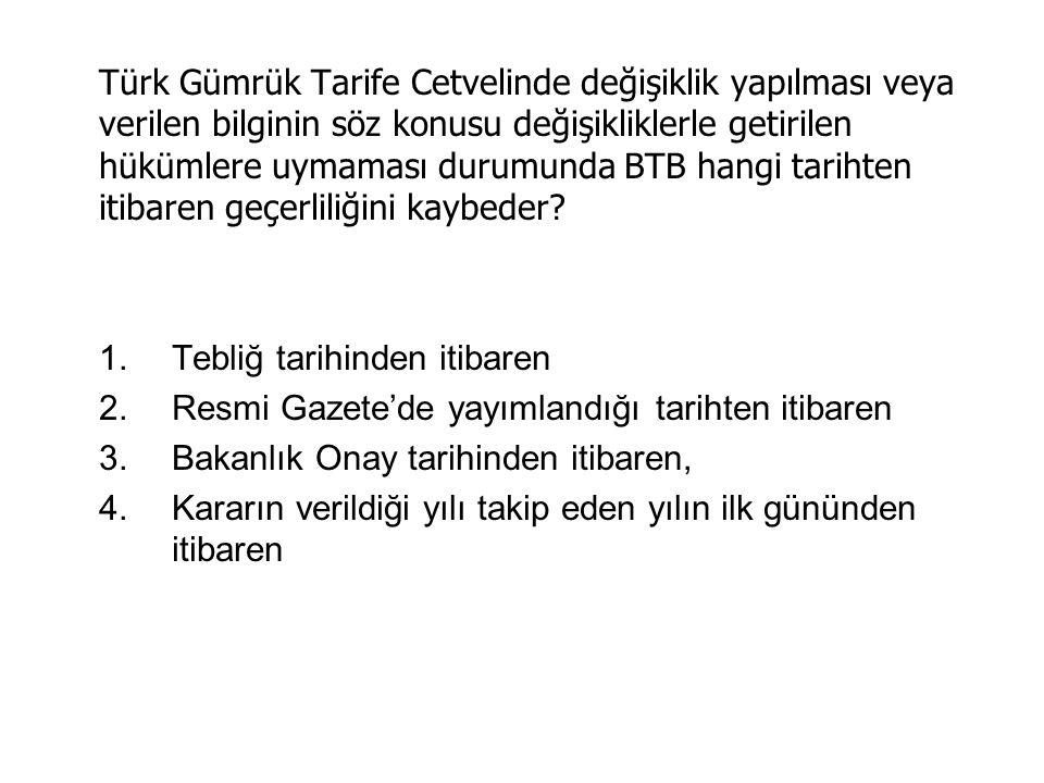 Türk Gümrük Tarife Cetvelinde değişiklik yapılması veya verilen bilginin söz konusu değişikliklerle getirilen hükümlere uymaması durumunda BTB hangi tarihten itibaren geçerliliğini kaybeder