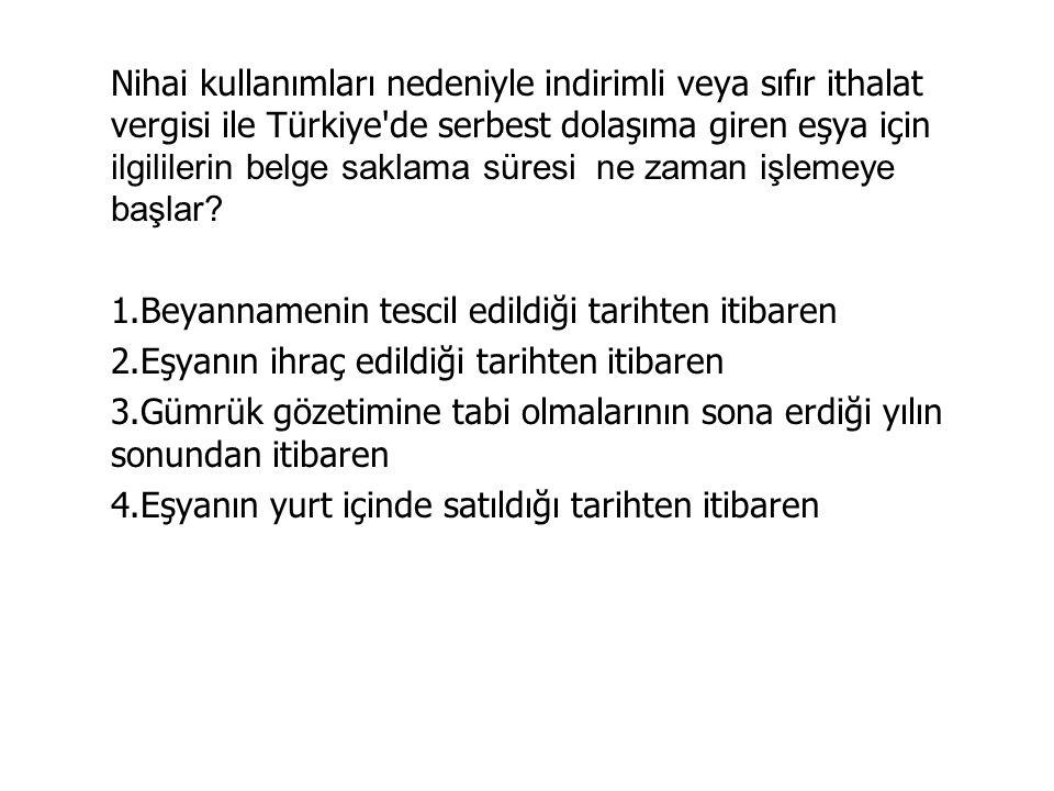 Nihai kullanımları nedeniyle indirimli veya sıfır ithalat vergisi ile Türkiye de serbest dolaşıma giren eşya için ilgililerin belge saklama süresi ne zaman işlemeye başlar