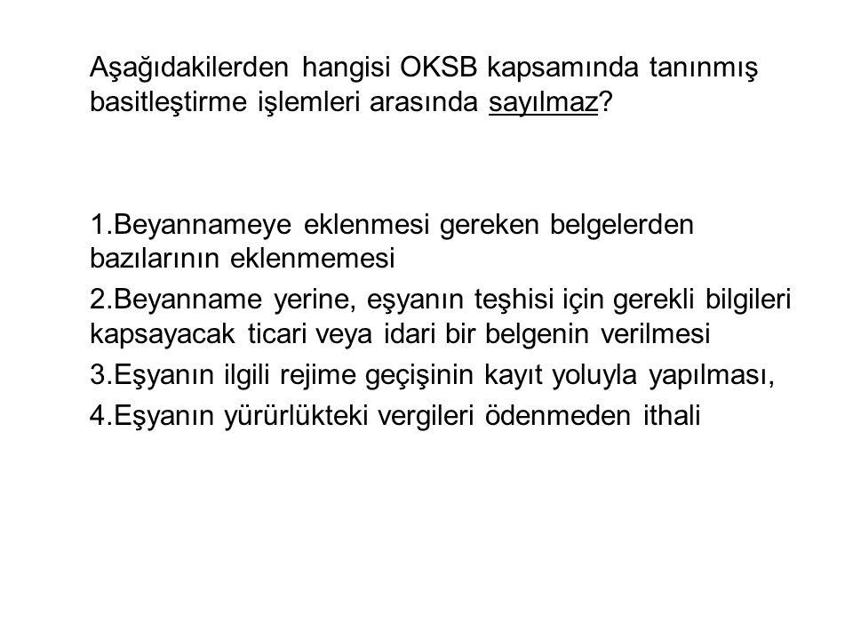 Aşağıdakilerden hangisi OKSB kapsamında tanınmış basitleştirme işlemleri arasında sayılmaz