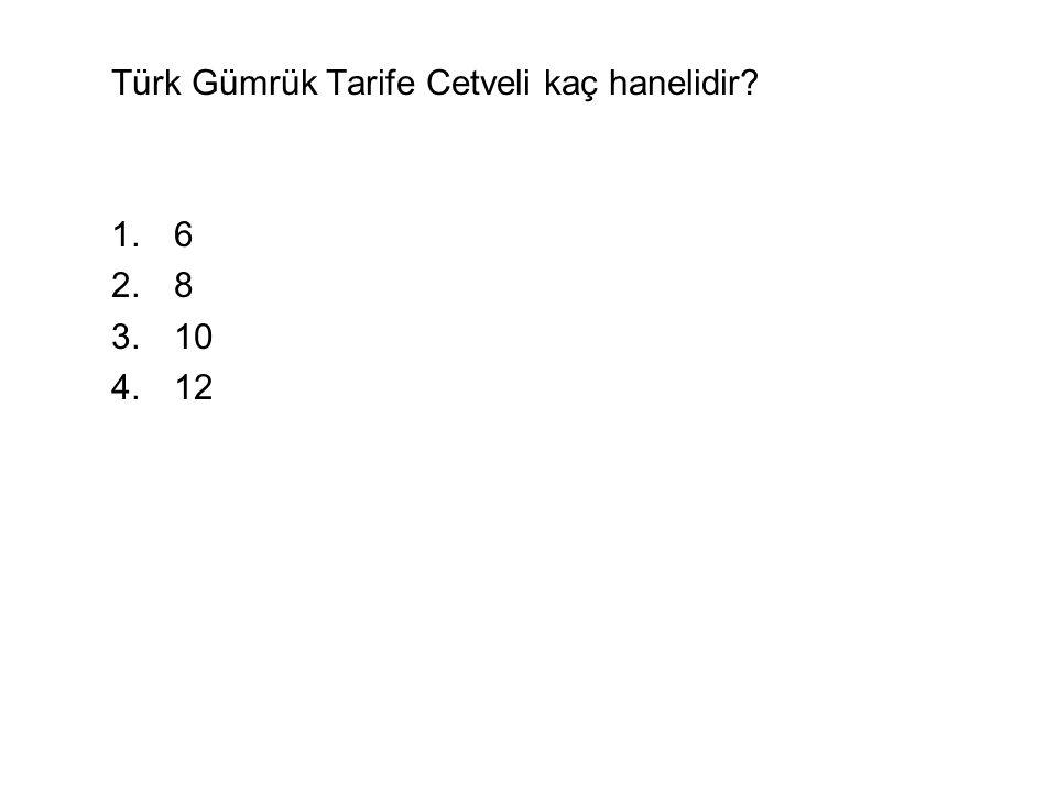 Türk Gümrük Tarife Cetveli kaç hanelidir