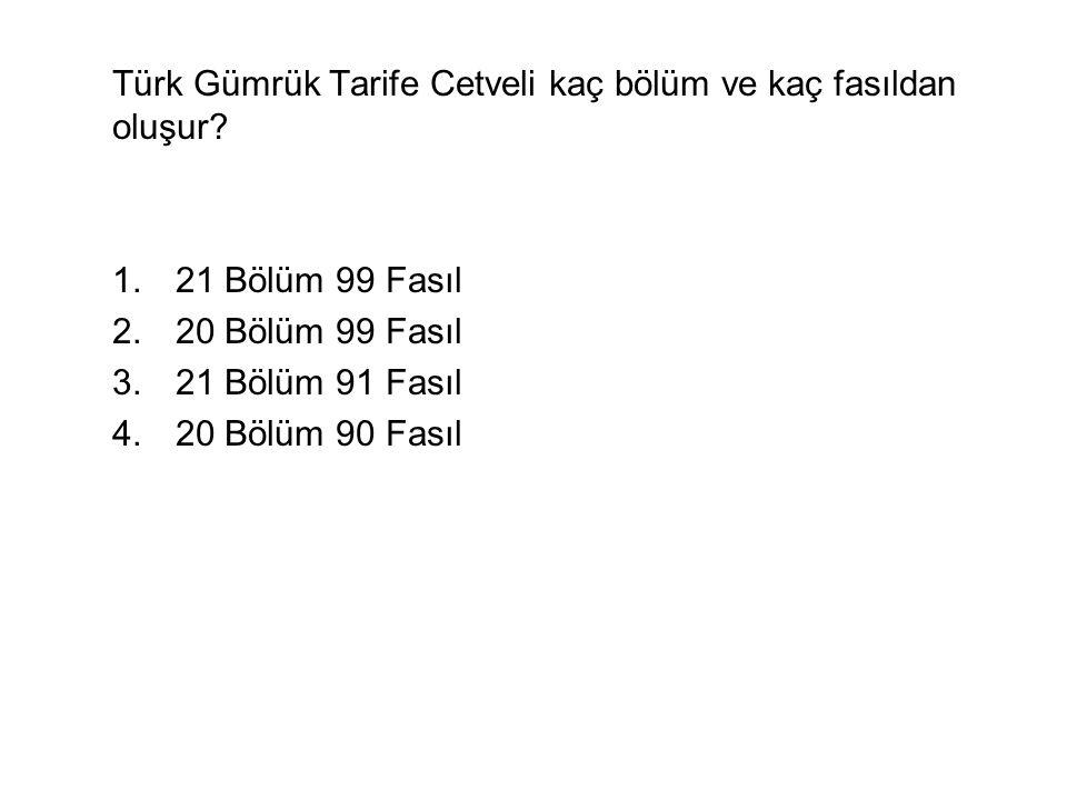 Türk Gümrük Tarife Cetveli kaç bölüm ve kaç fasıldan oluşur