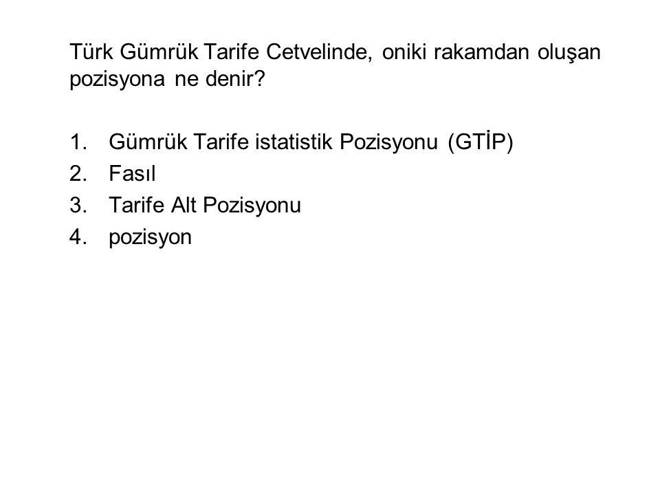 Türk Gümrük Tarife Cetvelinde, oniki rakamdan oluşan pozisyona ne denir