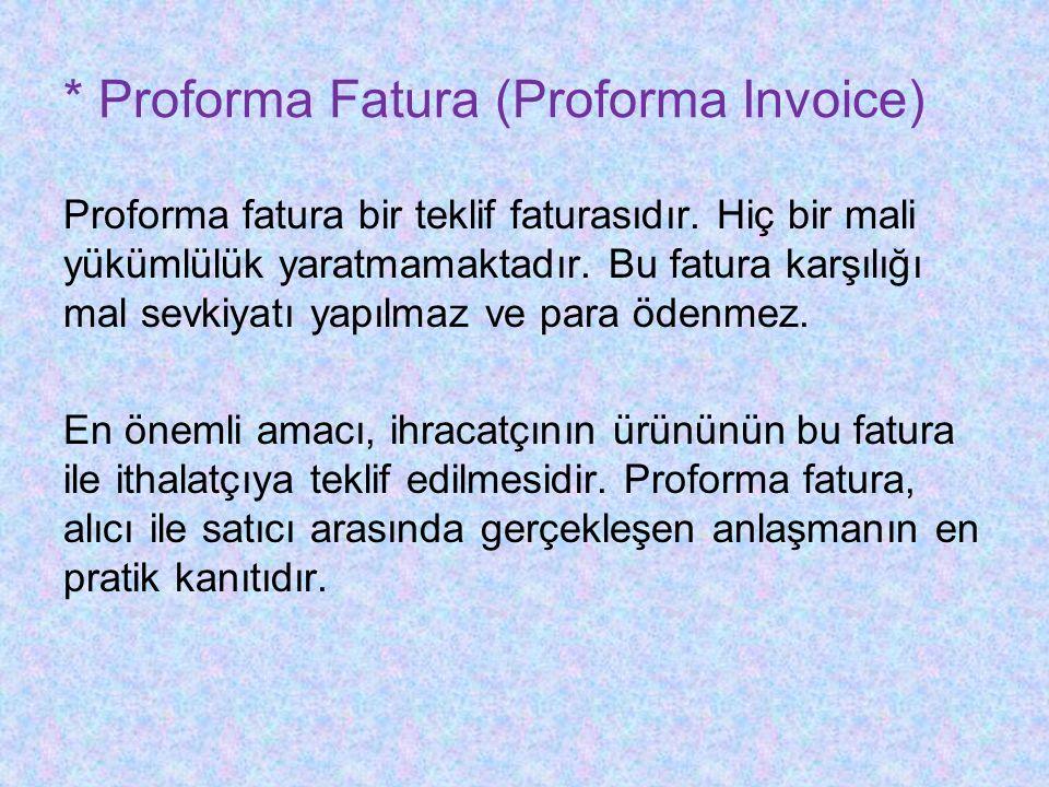 * Proforma Fatura (Proforma Invoice)