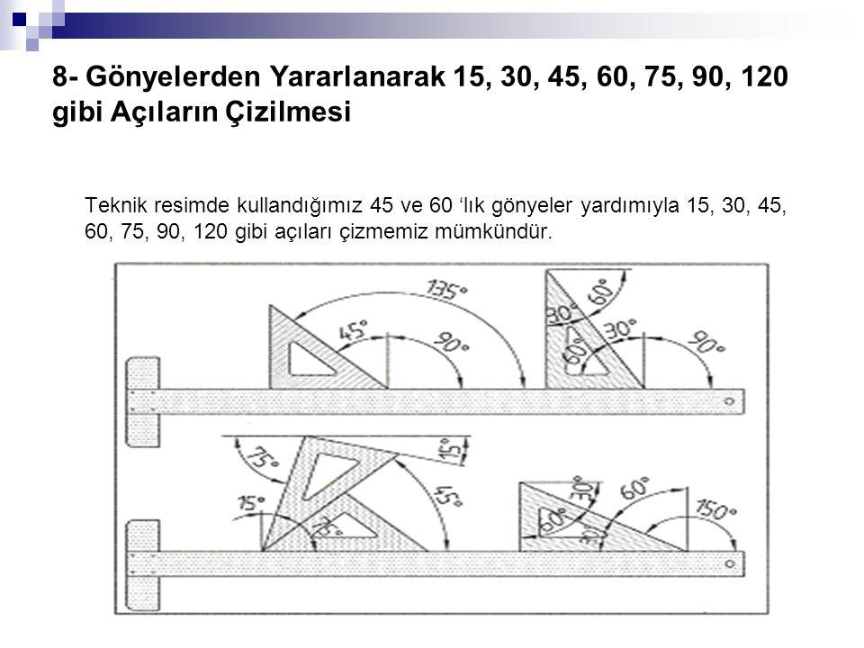 8- Gönyelerden Yararlanarak 15, 30, 45, 60, 75, 90, 120 gibi Açıların Çizilmesi