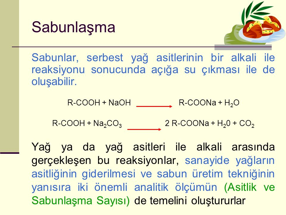 Sabunlaşma Sabunlar, serbest yağ asitlerinin bir alkali ile reaksiyonu sonucunda açığa su çıkması ile de oluşabilir.