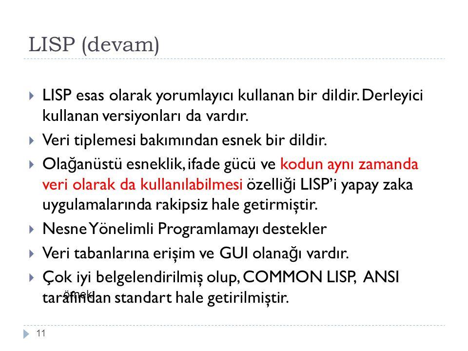 LISP (devam) LISP esas olarak yorumlayıcı kullanan bir dildir. Derleyici kullanan versiyonları da vardır.