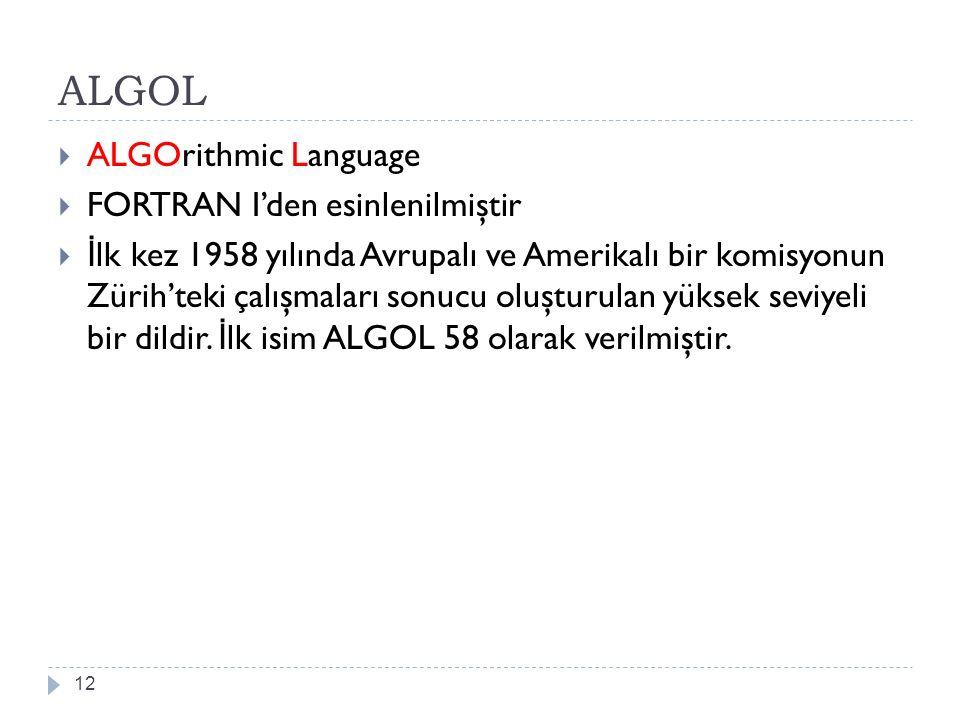 ALGOL ALGOrithmic Language FORTRAN I'den esinlenilmiştir