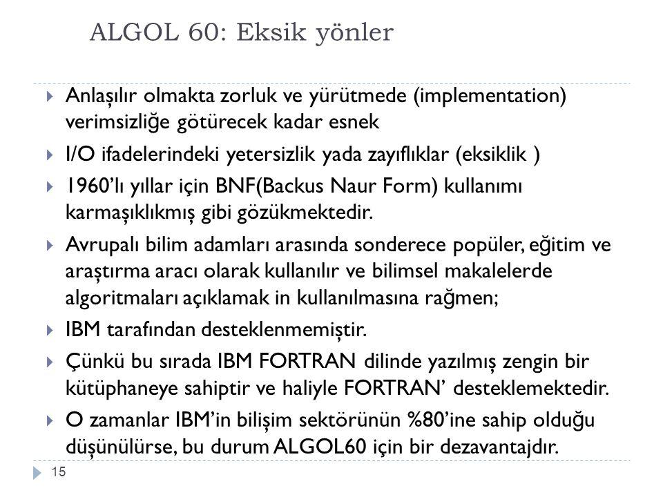 ALGOL 60: Eksik yönler Anlaşılır olmakta zorluk ve yürütmede (implementation) verimsizliğe götürecek kadar esnek.