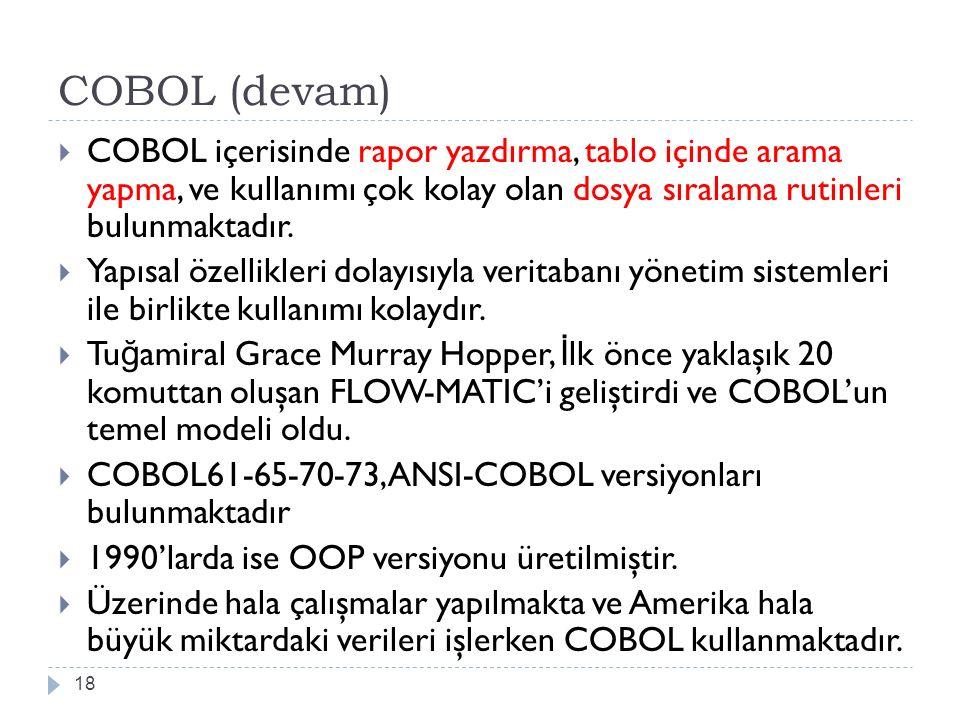 COBOL (devam) COBOL içerisinde rapor yazdırma, tablo içinde arama yapma, ve kullanımı çok kolay olan dosya sıralama rutinleri bulunmaktadır.