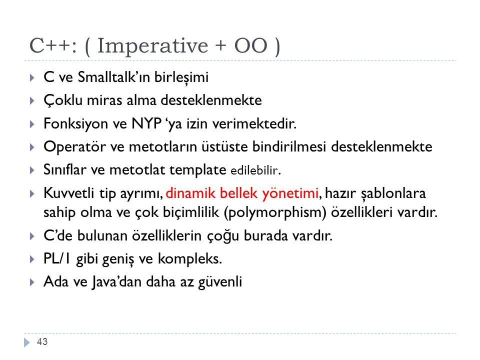 C++: ( Imperative + OO ) C ve Smalltalk'ın birleşimi