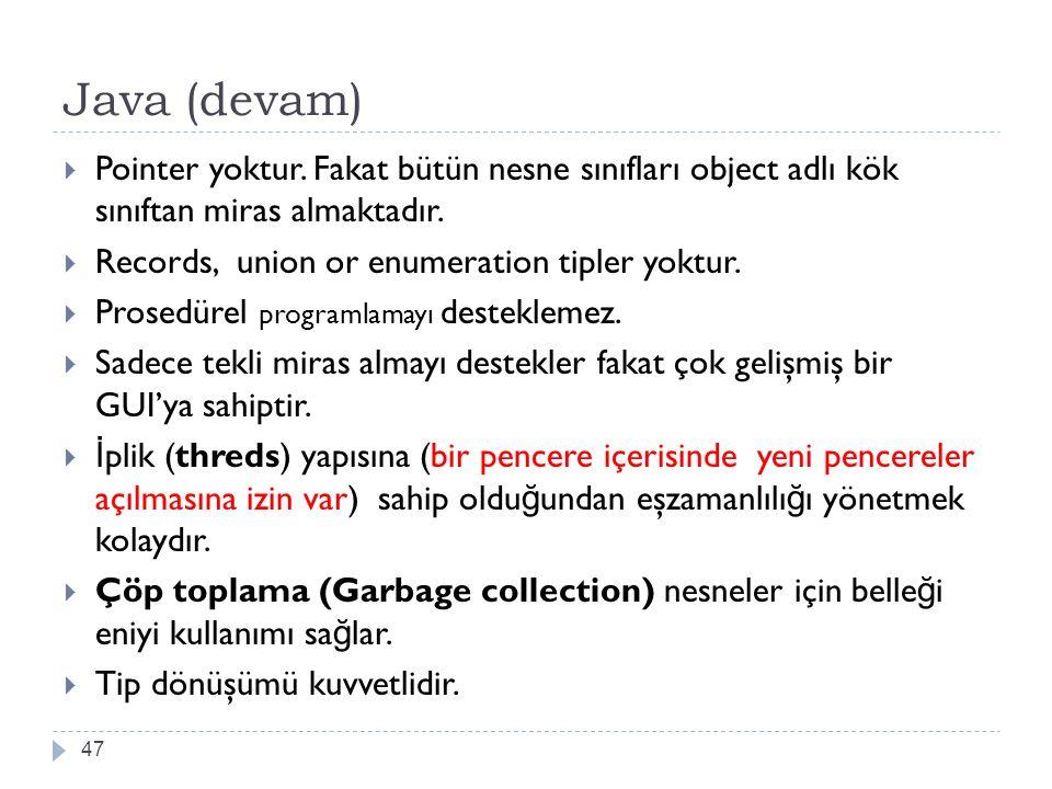 Java (devam) Pointer yoktur. Fakat bütün nesne sınıfları object adlı kök sınıftan miras almaktadır.