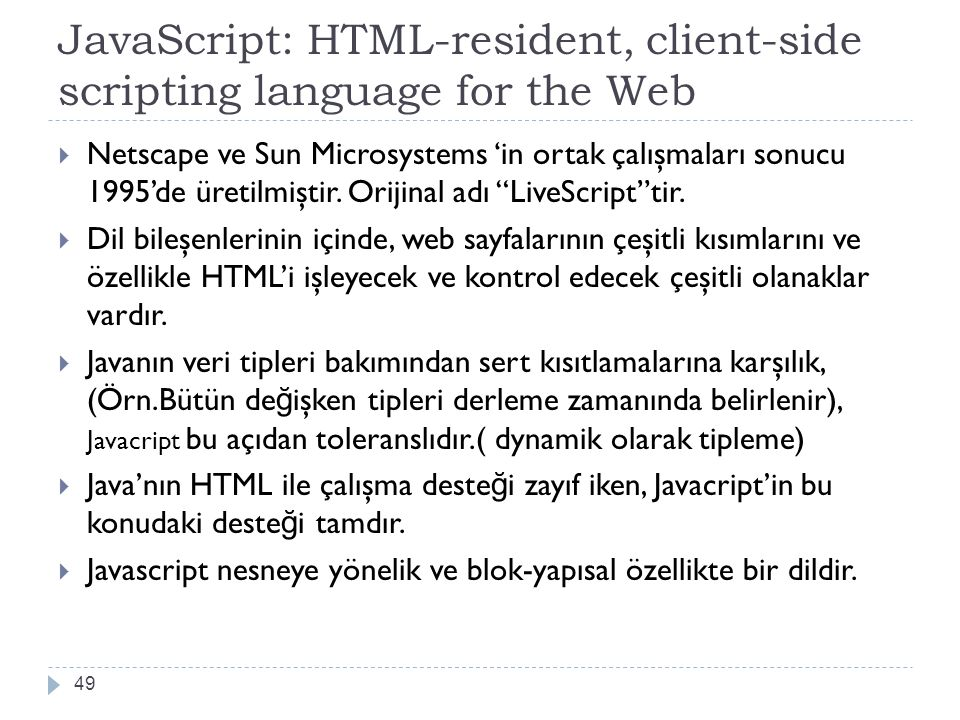 JavaScript: HTML-resident, client-side scripting language for the Web