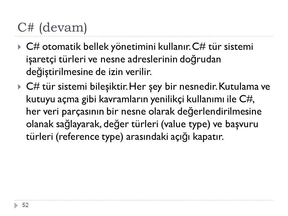 C# (devam) C# otomatik bellek yönetimini kullanır. C# tür sistemi işaretçi türleri ve nesne adreslerinin doğrudan değiştirilmesine de izin verilir.