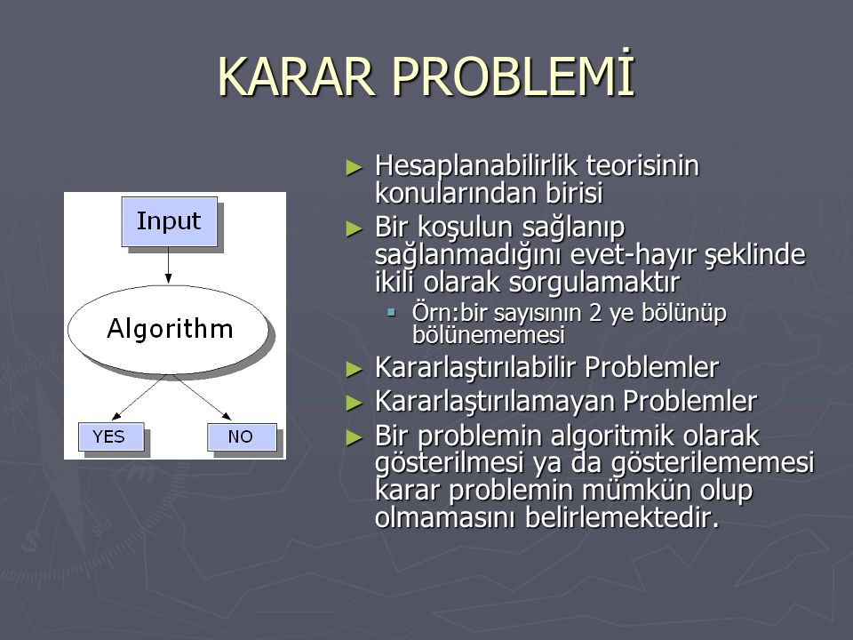 KARAR PROBLEMİ Hesaplanabilirlik teorisinin konularından birisi