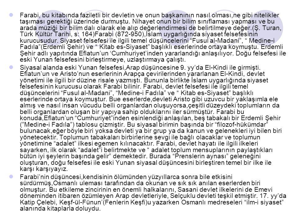 Farabi, bu kitabında faziletli bir devletin ve onun başkanının nasıl olması,ne gibi nitelikler taşıması gerektiği üzerinde durmuştu. Nihayet onun bir bilim sınıflaması yapması ve bu arada müziği bir bilim dalı olarak ele alıp değerlendirmesi de belirtilmeye değer.(Ş. Turan, Türk Kültür Tarihi, s: 164)Farabi (872-950),İslam uygarlığında siyaset felsefesinin kurucusudur. Siyaset felsefesi ile ilgili temel düşüncelerini Fusul al-Madani , Medine-i Fadıla (Erdemli Şehir) ve Kitab es-Siyaset başlıklı eserlerinde ortaya koymuştu. Erdemli Şehir adlı yapıtında Eflatun'un 'Cumhuriyet'inden yararlandığı anlaşılıyor. Doğu felsefesi ile eski Yunan felsefesini birleştirmeye, uzlaştırmaya çalıştı.