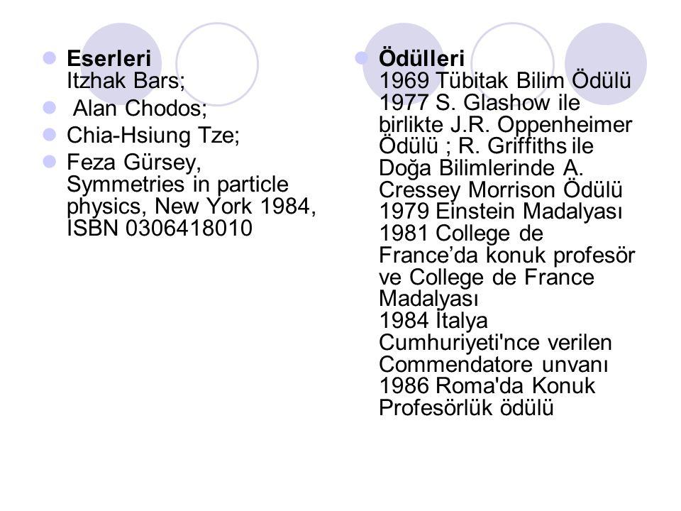 Eserleri Itzhak Bars; Alan Chodos; Chia-Hsiung Tze; Feza Gürsey, Symmetries in particle physics, New York 1984, ISBN 0306418010.
