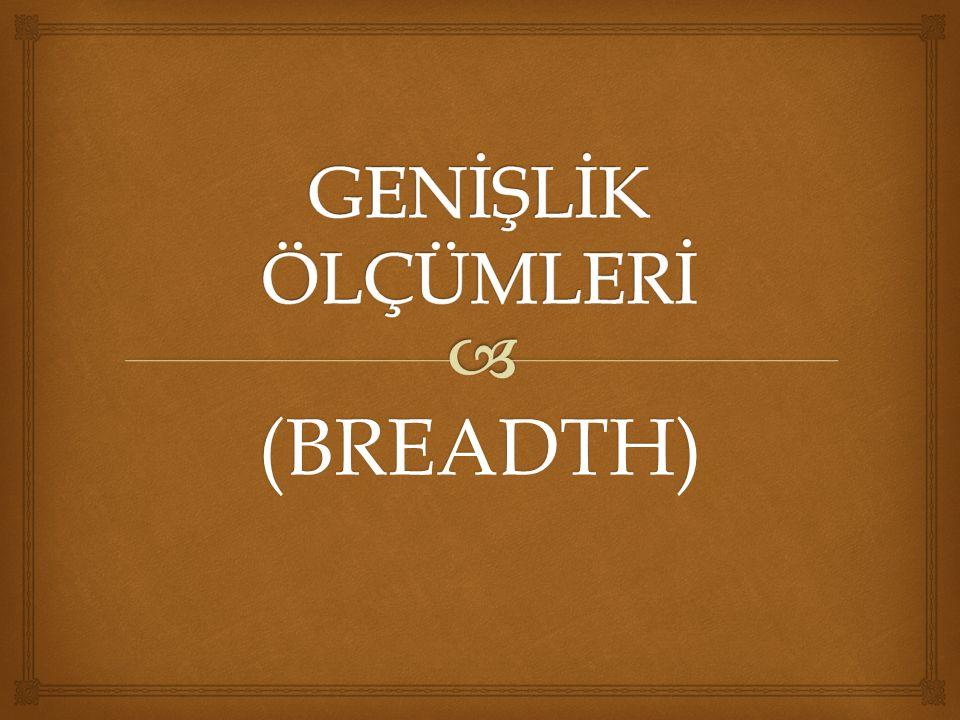 GENİŞLİK ÖLÇÜMLERİ (BREADTH)