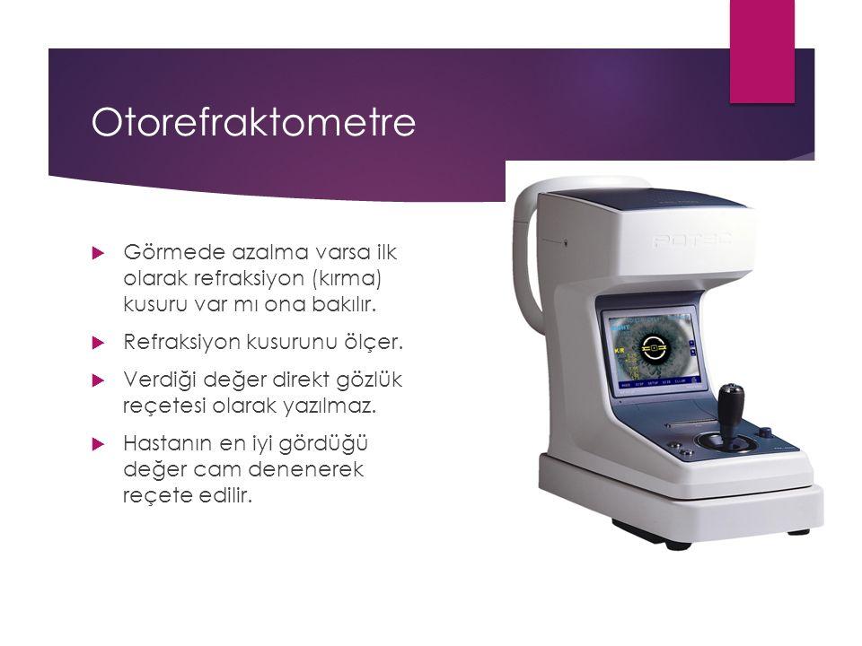 Otorefraktometre Görmede azalma varsa ilk olarak refraksiyon (kırma) kusuru var mı ona bakılır. Refraksiyon kusurunu ölçer.