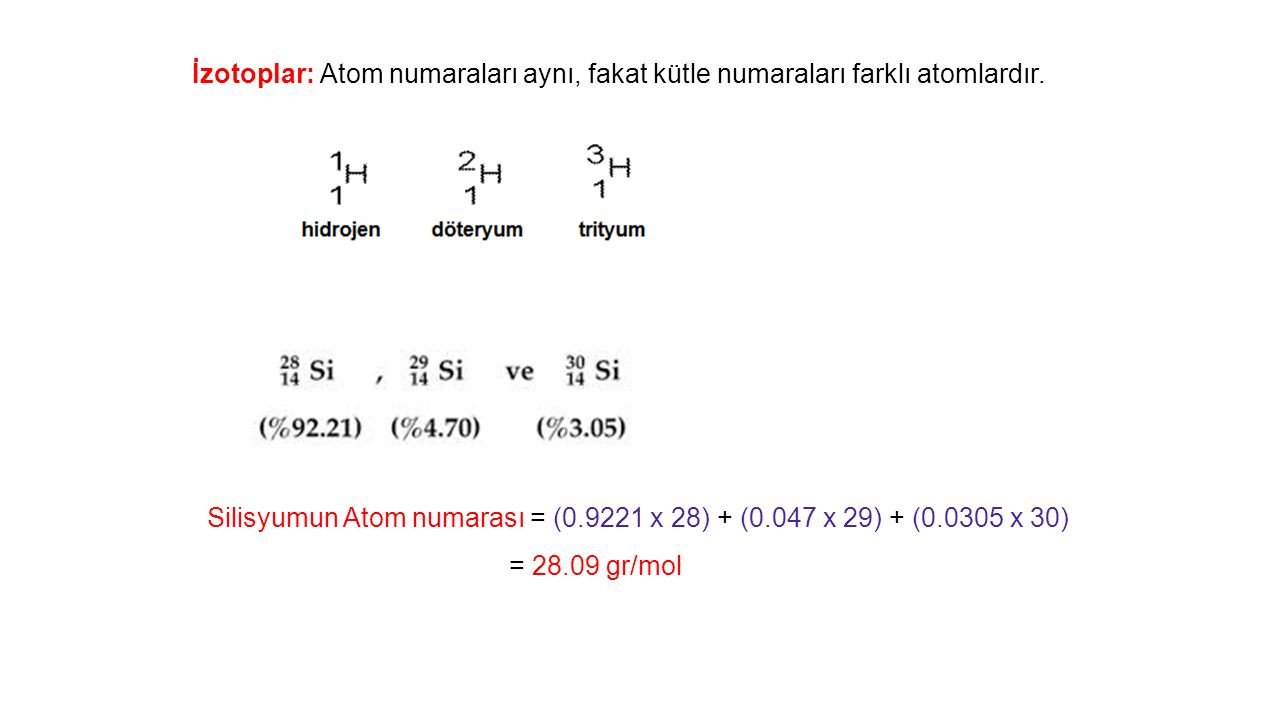 İzotoplar: Atom numaraları aynı, fakat kütle numaraları farklı atomlardır.