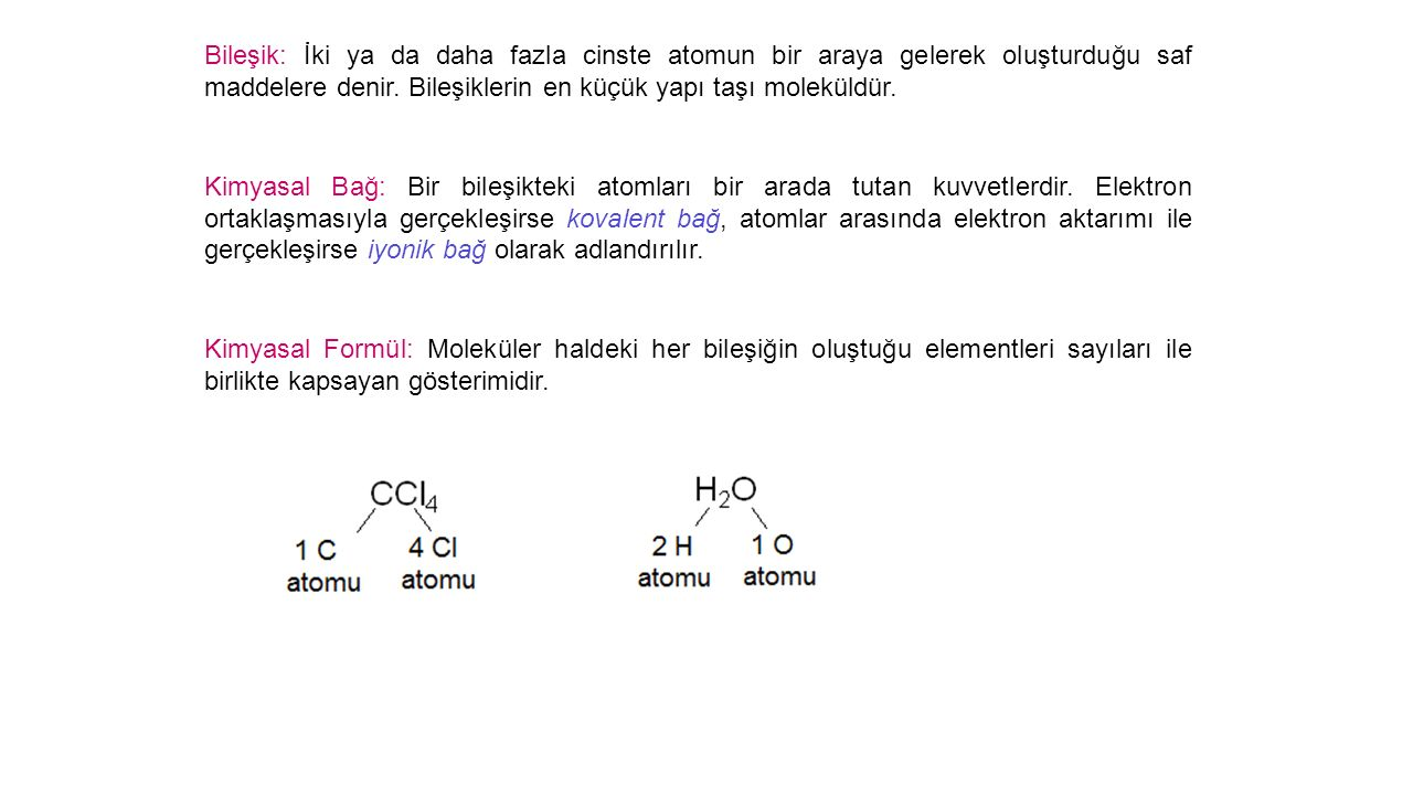 Bileşik: İki ya da daha fazla cinste atomun bir araya gelerek oluşturduğu saf maddelere denir. Bileşiklerin en küçük yapı taşı moleküldür.