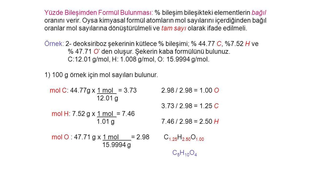 Yüzde Bileşimden Formül Bulunması: % bileşim bileşikteki elementlerin bağıl oranını verir. Oysa kimyasal formül atomların mol sayılarını içerdiğinden bağıl oranlar mol sayılarına dönüştürülmeli ve tam sayı olarak ifade edilmeli.