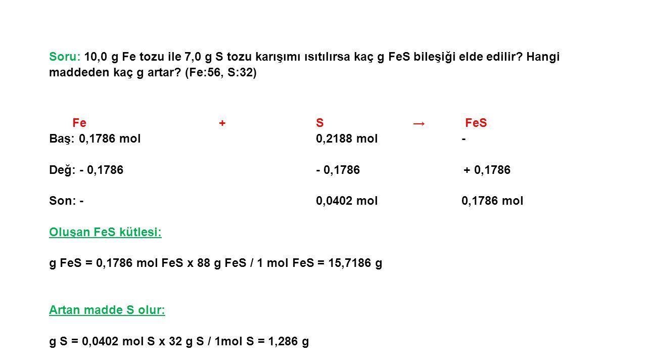 Soru: 10,0 g Fe tozu ile 7,0 g S tozu karışımı ısıtılırsa kaç g FeS bileşiği elde edilir Hangi maddeden kaç g artar (Fe:56, S:32)